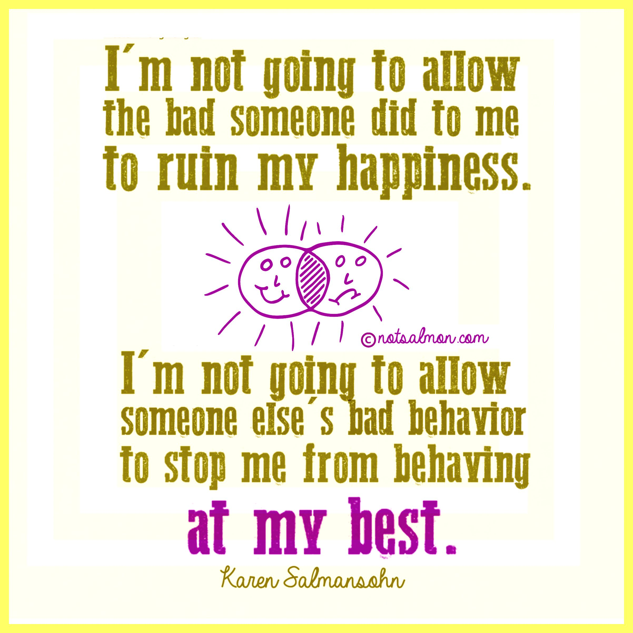 I M Not Happy Quotes: I'm Not Going To Allow The Bad Someone Did To Me To Ruin