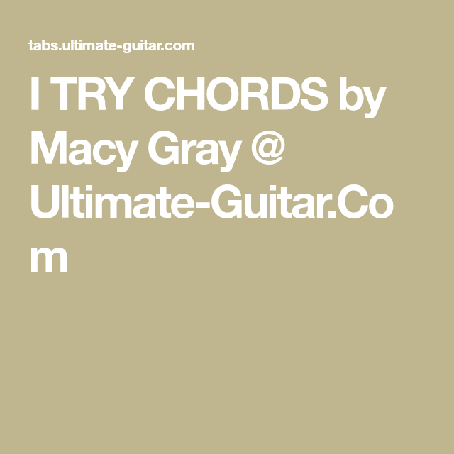I TRY CHORDS by Macy Gray @ Ultimate-Guitar Com | Ukulele in