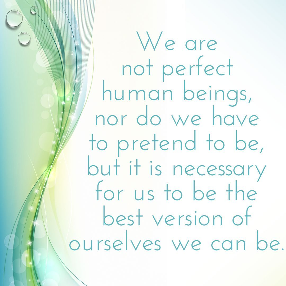 We Are Not Perfect Human Beings Nor Do We Have To Pretend To Be