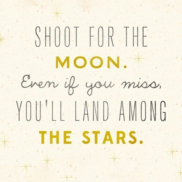 Shoot For The Moon If You Miss Youll Reach The Quotes