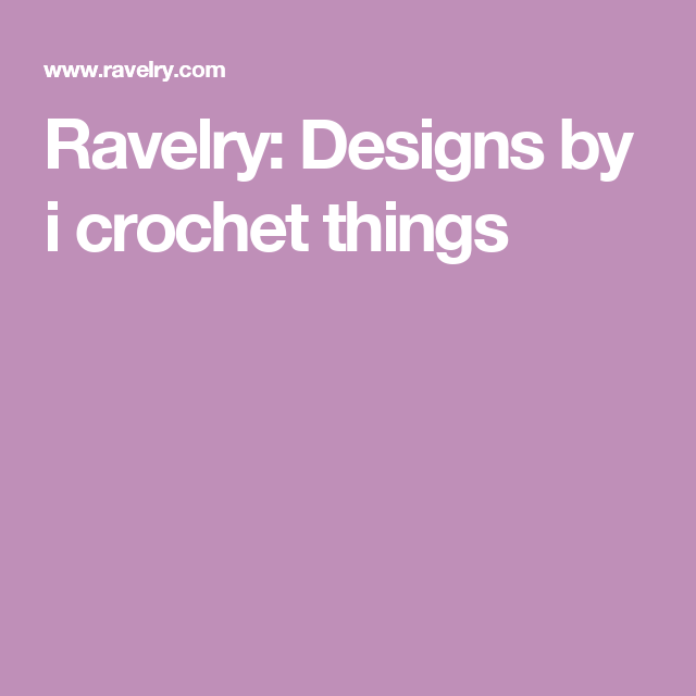 Ravelry: Designs by i crochet things