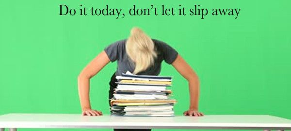 Procrastination ~ Do it today, don't let it slip away ~ article
