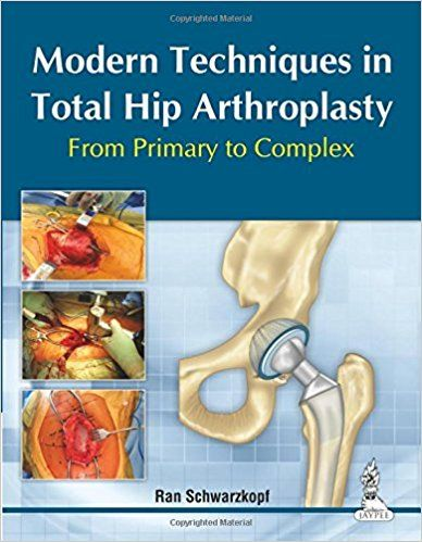 Modern Techniques In Total Hip Arthroplasty From Primary To Complex 1st Edition Thay Khớp Hang Toan Phần Cac Kỹ Thuật Hiện đại Pdf Kỹ Thuật Hiện đại