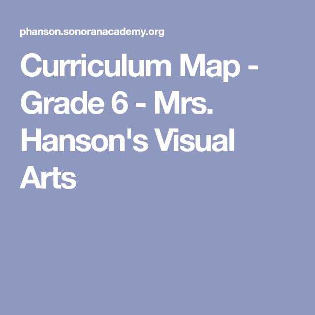 Curriculum Map - Grade 6 - Mrs  Hanson's Visual Arts | Middle School