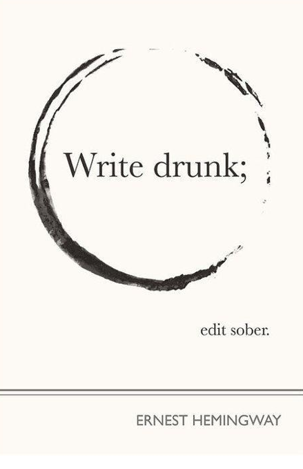 """Write Drunk; Edit Sober."" - Ernest Hemingway"