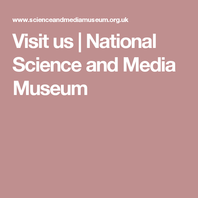 Visit us | National Science and Media Museum