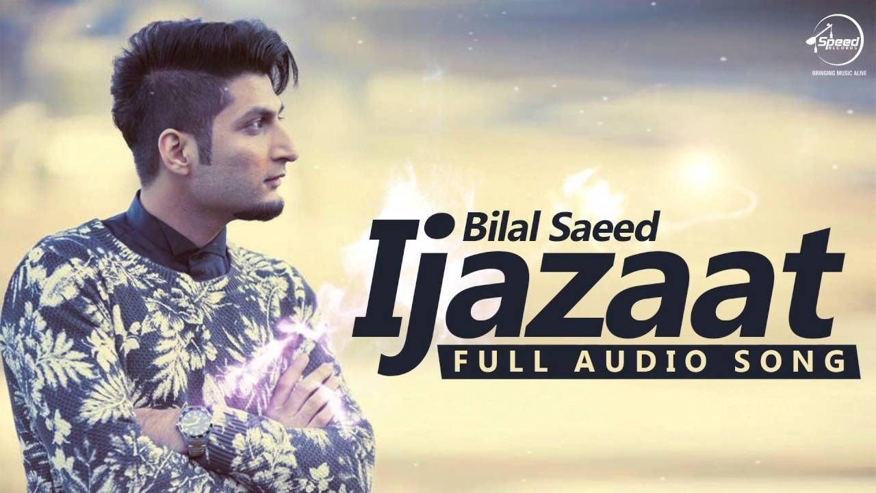 Ijazaat Full Audio Song Bilal Saeed Feat Shortie Young Fateh Pu Audio Songs Songs Evergreen Songs