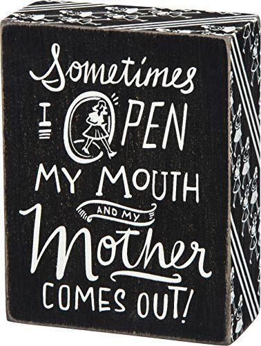 Primitives By Kathy Box Sign-Sometimes I Open My Mouth And My Mother Comes Out!