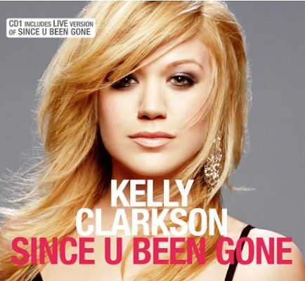 Kelly Clarkson Since U Been Gone Kelly Clarkson Pop Songs Kelly