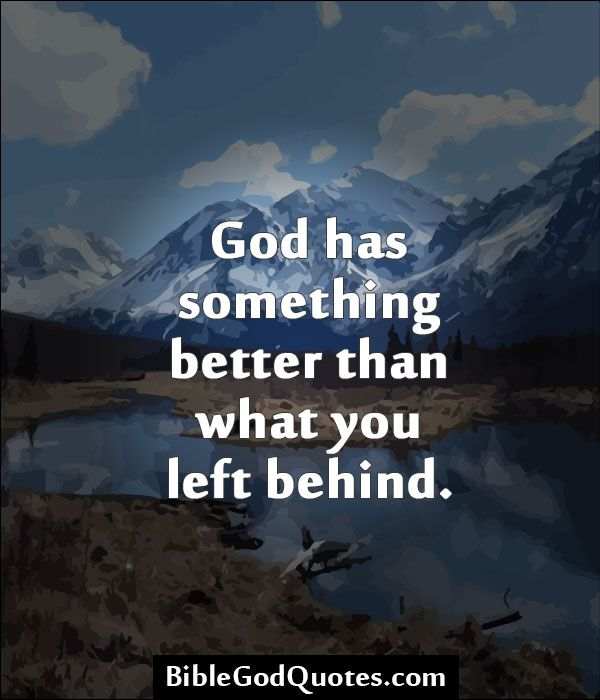 Best Motivational Quotes For Lefties: God Has Something Better Than What You Left Behind