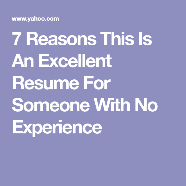 Resume For Someone With No Experience Mesmerizing 7 Reasons This Is An Excellent Resume For Someone With No .