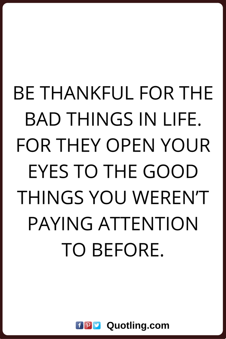 Thankful Quotes Thankful Quotes Be Thankful For The Bad Things In Lifefor They .
