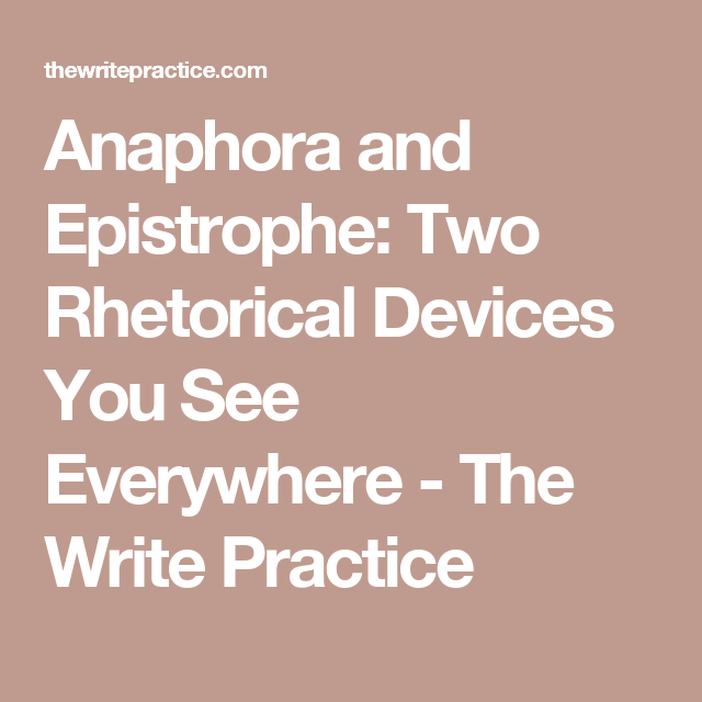 Anaphora And Epistrophe Two Rhetorical Devices You See Everywhere