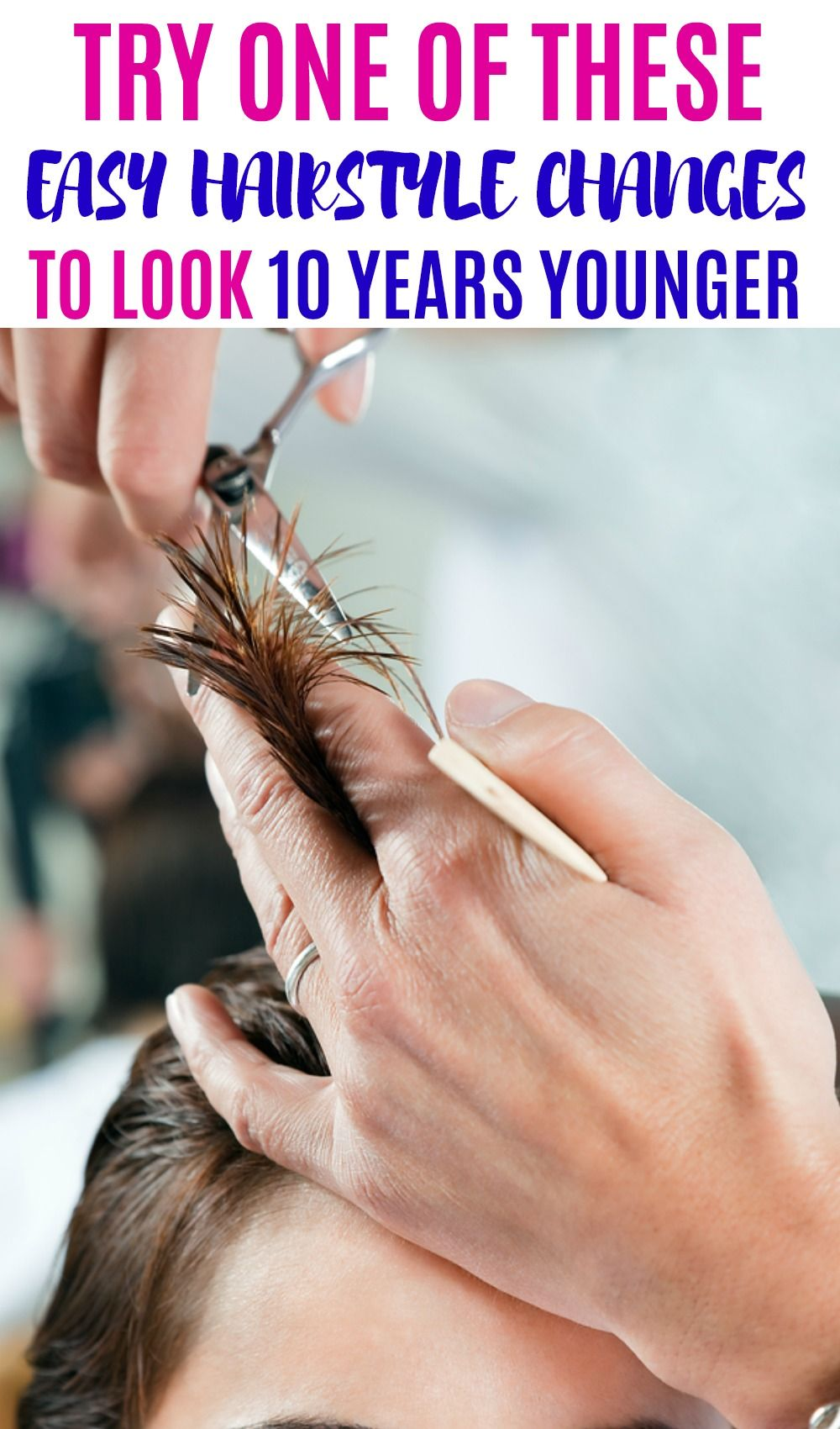 easy hairstyle changes that can help you look younger | hair style