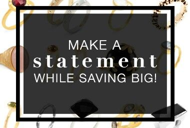 BOLD RINGS FOR A BOLD PRICE SALE ENDS 12/31 Let your hands do the talking this holiday season. Shop glamorous statement rings for a sparkling price.