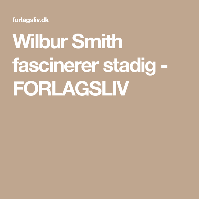 Wilbur Smith Fascinerer Stadig Forlagsliv Bger Wilbur Smith