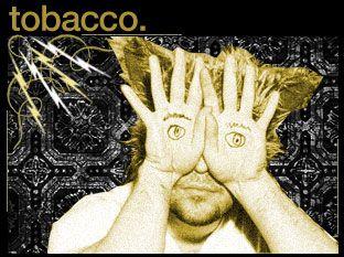 Tobacco(from Black Moth Super Rainbow)