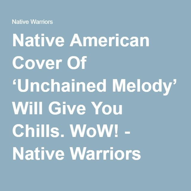 Native American Cover Of 'Unchained Melody' Will Give You Chills. WoW! - Native Warriors