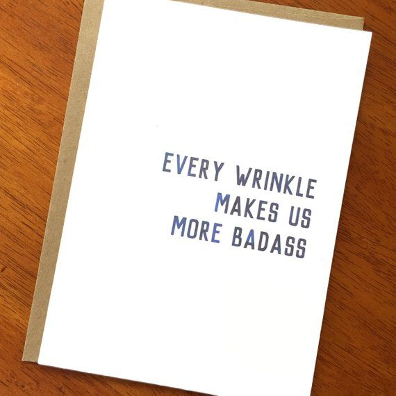 Funny Birthday Card; Every Wrinkle Makes Us More BadAss