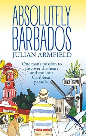EPub Absolutely Barbados One Mans Mission to Discover the Heart and Soul of a Caribbean Paradise