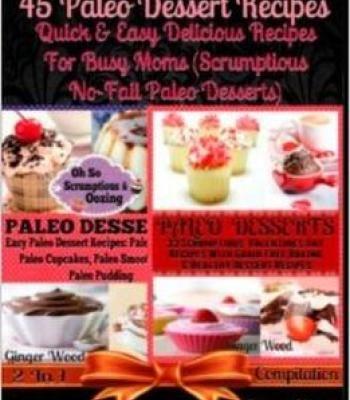 45 paleo dessert recipes quick easy delicious recipes for busy 45 paleo dessert recipes quick easy delicious recipes for busy moms pdf forumfinder Gallery