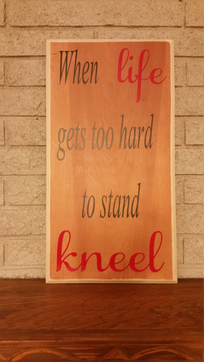When life gets to hard to stand KNEEL wooden sign. Stain back ground with red and black letters by DobbinsDoodles on Etsy