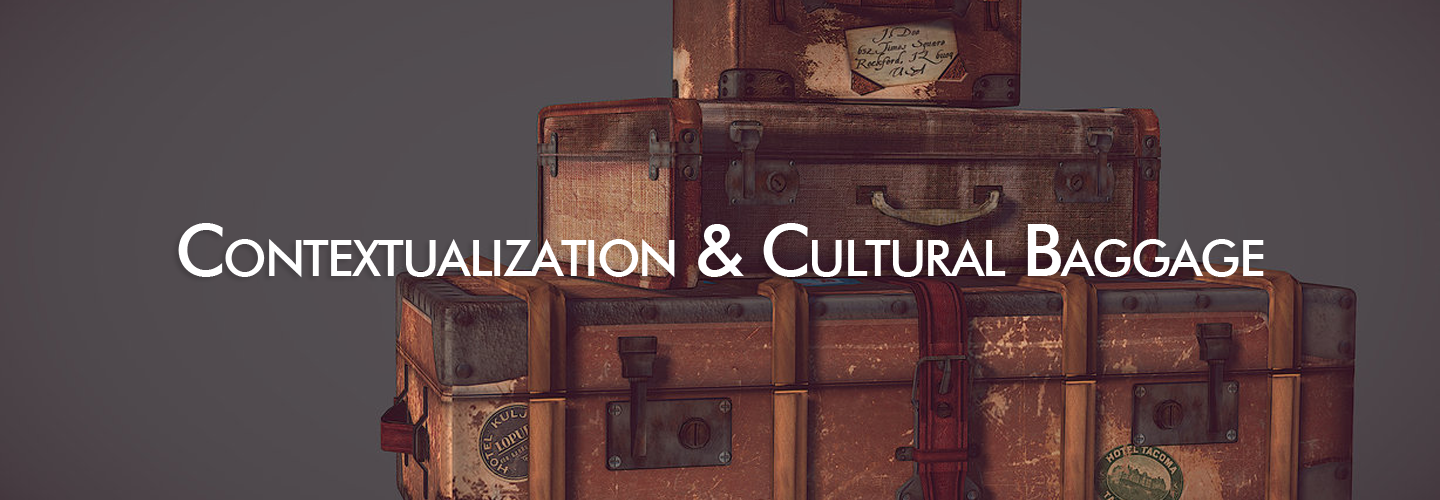 Contextualization and Cultural Baggage