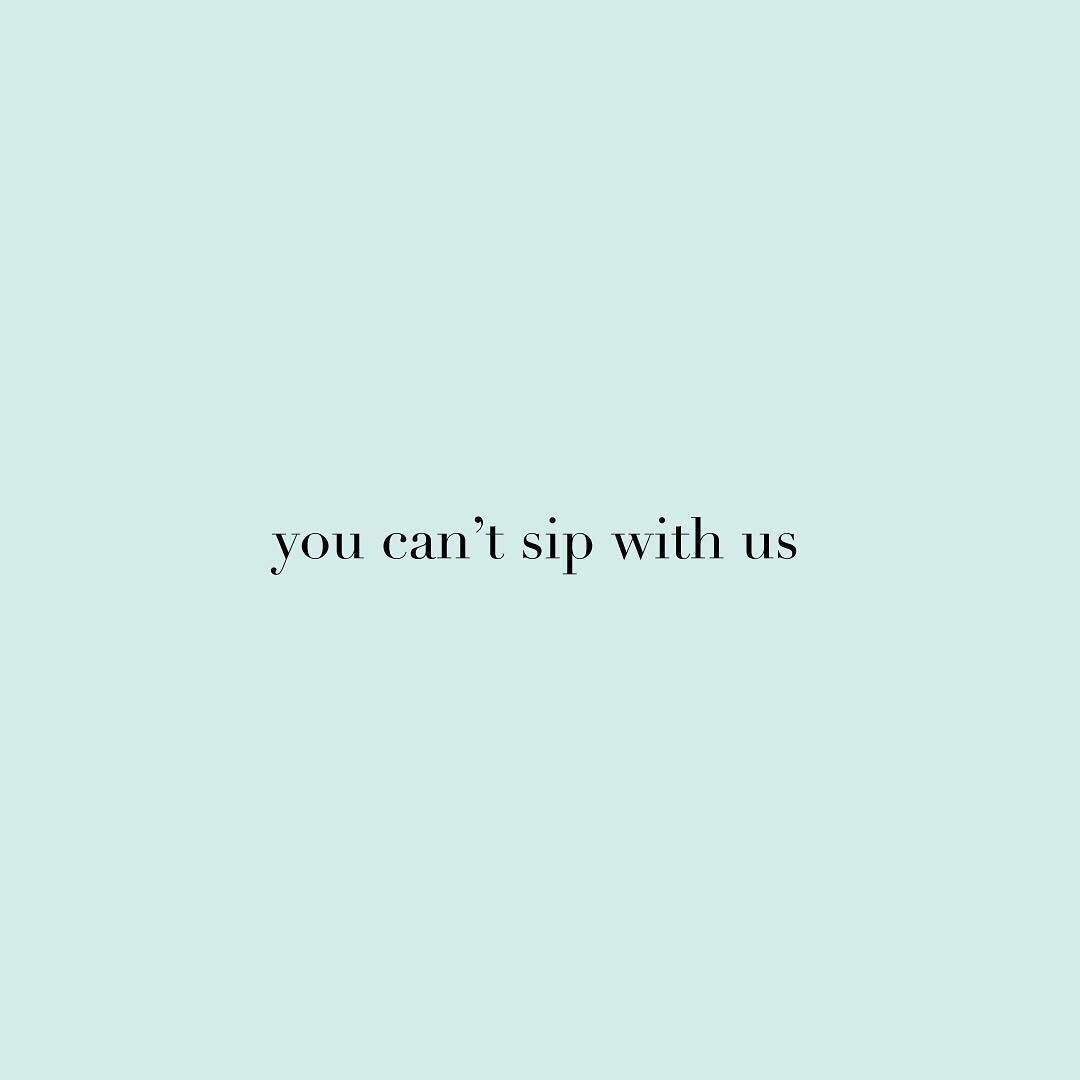 You Can T Sip With Us Beverage Drink Water Aqua Aquaholic Alcohol Coffee Breakfast Lunch Dinne Clever Captions For Instagram Caption Quotes Instagram Quotes