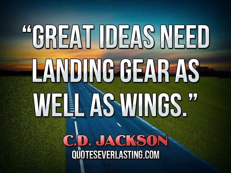 """Great ideas need landing gear as well as wings."" — C.D. Jackson (9) - http://wp.me/p2WFoB-1KW"