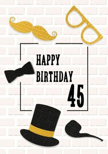 Happy Birthday 45 Birthday Gifts For Men Birthday Journal Notebook