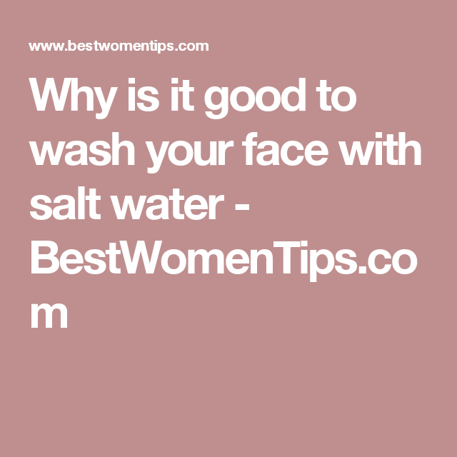 Why is it good to wash your face with salt water - BestWomenTips.com