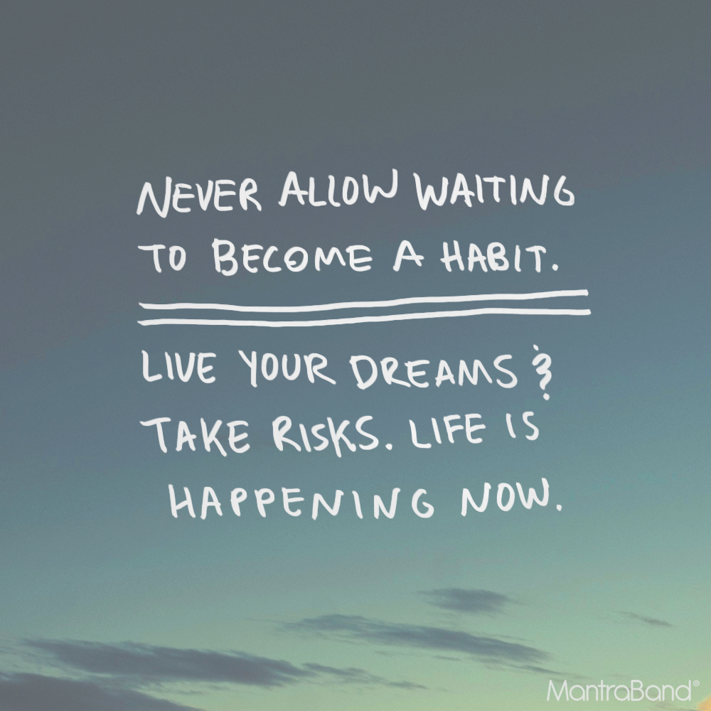 Never Allow Waiting To Become A Habit Live Your Dreams And Take Risks Risk Quotes Taking Risks Quotes Take Risks Quotes