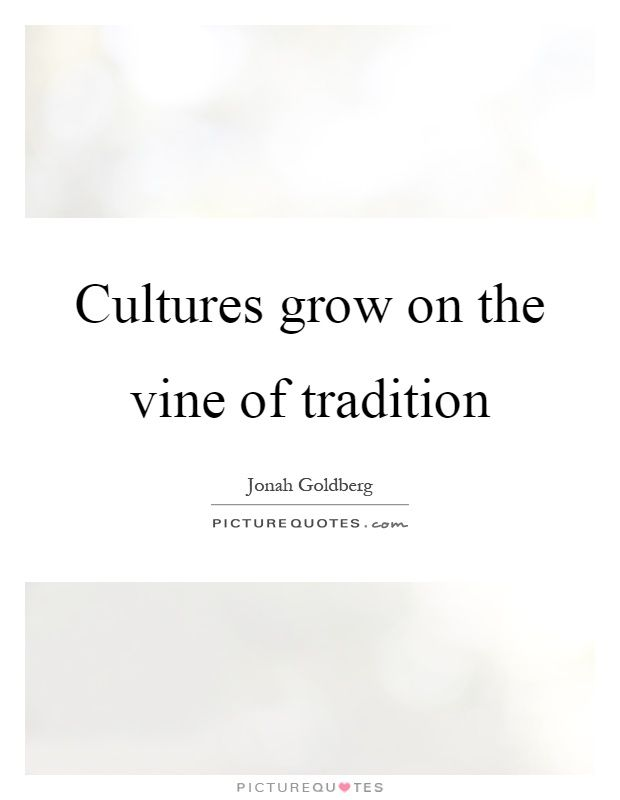 Cultures grow on the vine of tradition Picture Quote 1