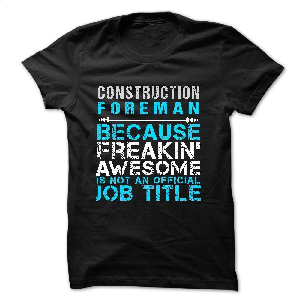 Love being — CONSTRUCTION-FOREMAN T Shirt, Hoodie, Sweatshirts - tshirt printing #Tshirt #clothing