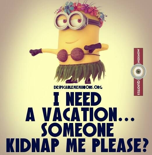 Need A Vacation Quotes: I Need A Vacations. Someone Kidnap Me Please?