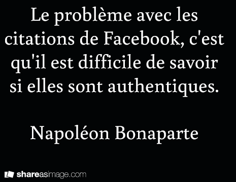 Le Probleme Avec Les Citations De Facebook C Est Qu Il Est Difficile De Savoir Si Elles Sont Authentiques Napoleon Bonaparte Citation Citation Humour Humour