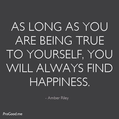 As Long As You Are Being True To Yourself, aYou Will Always Find