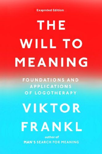 The Will To Meaning Foundations And Applications Of Logotherapy By Viktor E Frankl Http Www Amazon Co Man S Search For Meaning Meant To Be Psychology Books
