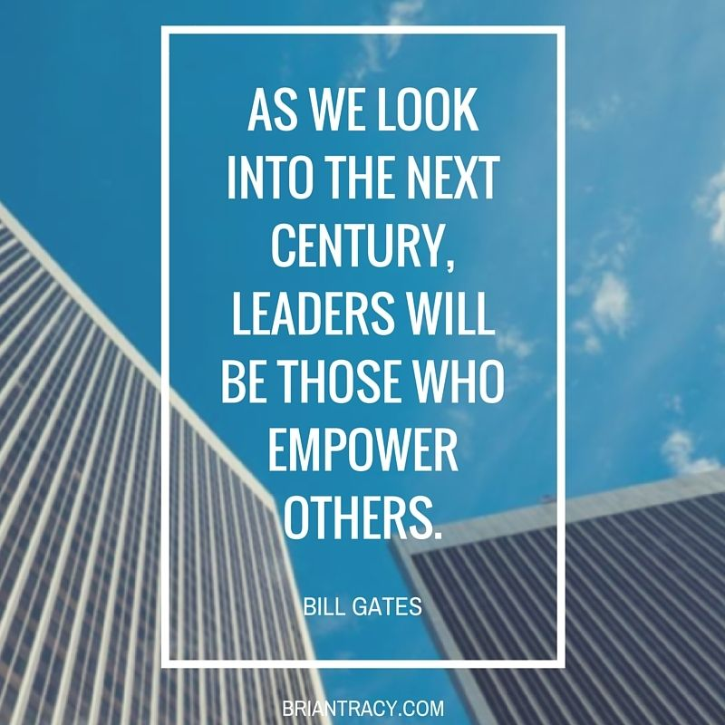 Our Future Leaders Will Be Those Who Empower Others Bill Gates