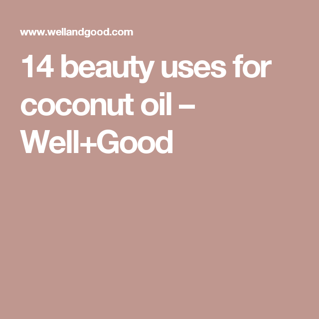 14 beauty uses for coconut oil – Well+Good