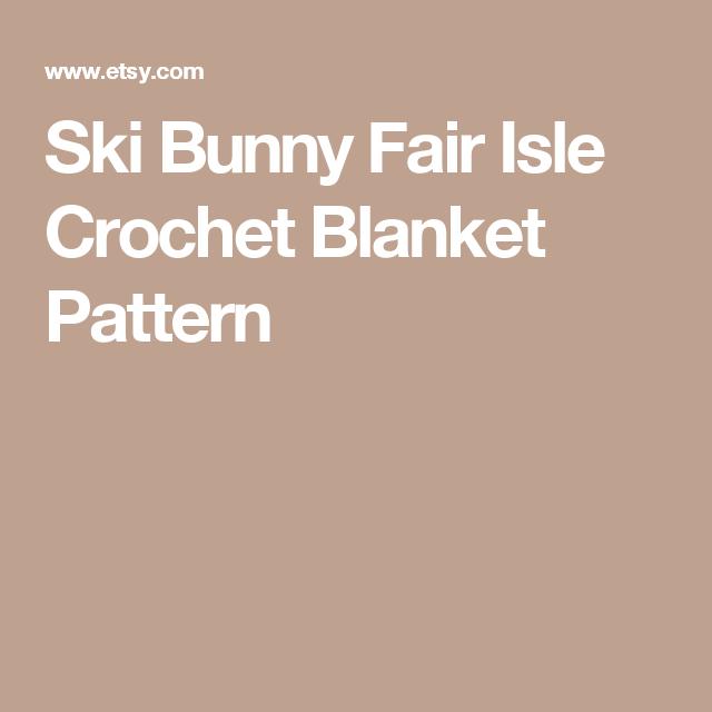 Ski Bunny Fair Isle Crochet Blanket Pattern   Decke   Pinterest ...