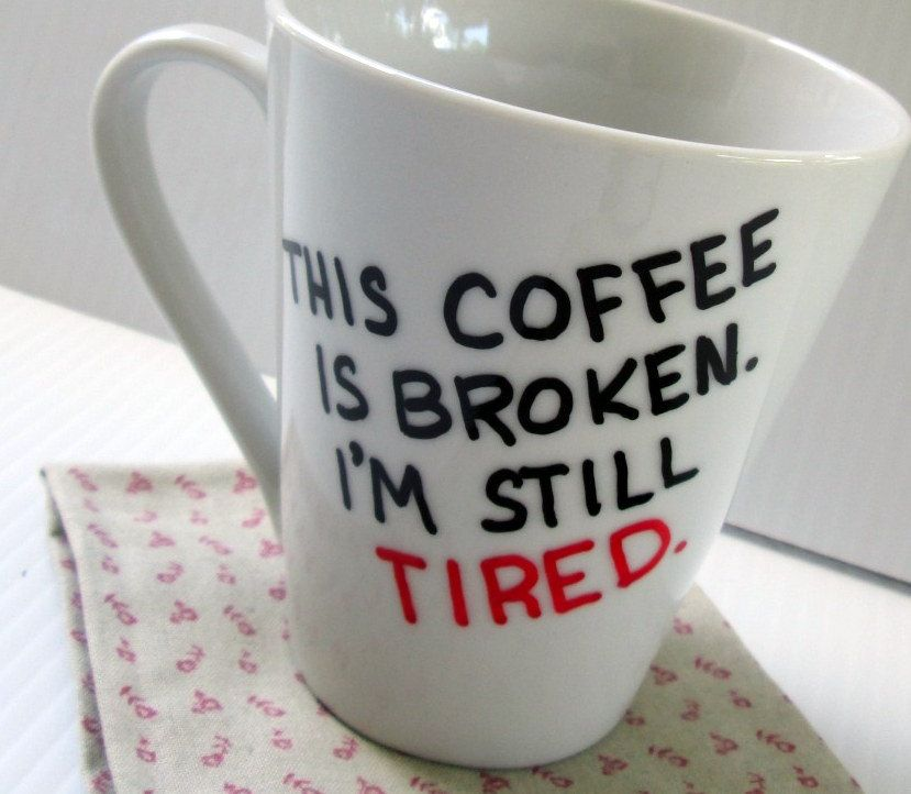This Coffee Is Broken Iu0027m Still Tired Mug Funny Birthday Gift Funny Quote  Mug Typography Painted Funny Saying Cup Grumpy Morning Person Mug