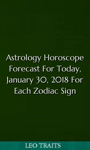 january 30 horoscope leo leo