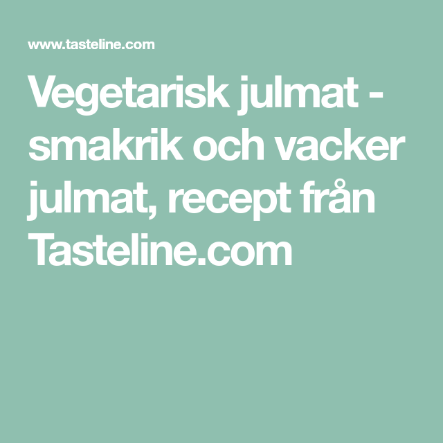 Vegetarisk julmat - smakrik och vacker julmat, recept från Tasteline.com
