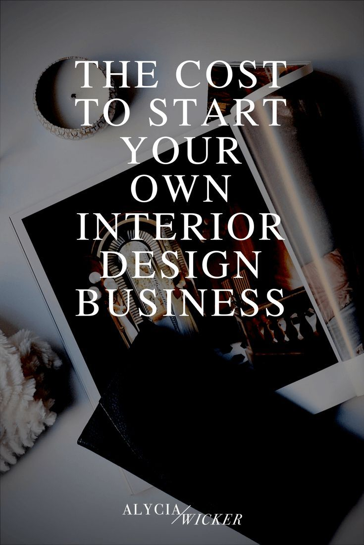 The Cost To Start Your Own Interior Design Business — Online Interior Design School by Alycia Wicker