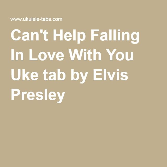 Can\'t Help Falling In Love With You Uke tab by Elvis Presley ...