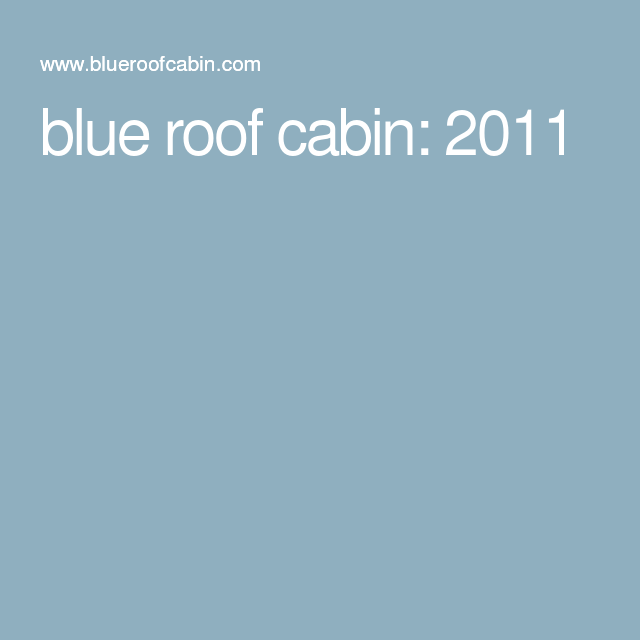 blue roof cabin: 2011