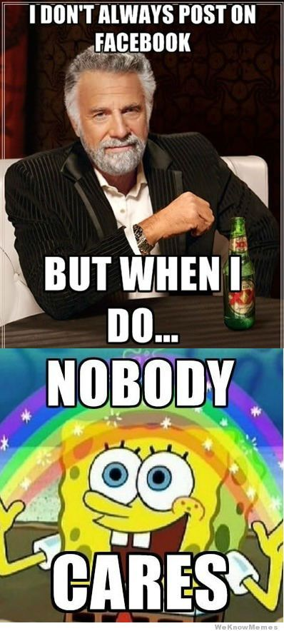 I Dont Always Post On Facebook But When I Do Jpg 398 884 Funny Quotes I Dont Always Meme I Don T Always