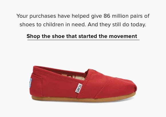 7dac081b34c Text  Your purchases have helped give 86 million pairs of shoes to children  in need. And they still do today. Shop the shoe that started the movement.