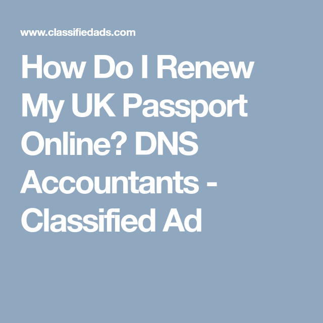 How Do I Renew My Uk Passport Online Dns Accountants  Classified